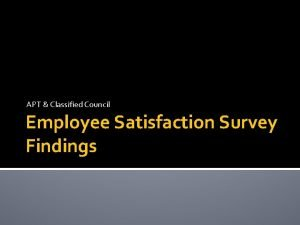 APT Classified Council Employee Satisfaction Survey Findings Assessing