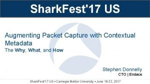 Shark Fest17 US Augmenting Packet Capture with Contextual
