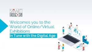 Welcomes you to the World of OnlineVirtual Exhibitions