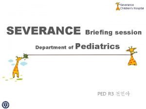 Severance Childrens Hospital SEVERANCE Department of Briefing session
