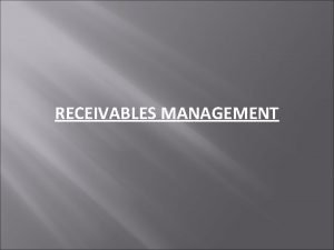 RECEIVABLES MANAGEMENT COSTS OF RECEIVABLES MANAGEMENT OPPORTUNITY COST