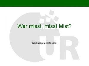 Wer misst misst Mist Workshop Messtechnik Wer wann