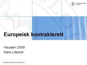 Europeisk kontraktsrett Hausten 2009 Kre Lilleholt Det juridiske