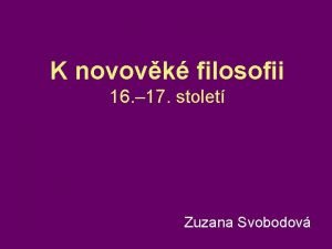 K novovk filosofii 16 17 stolet Zuzana Svobodov