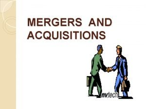 MERGERS AND ACQUISITIONS What is meant by Mergers