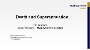 Murphy Schmidt solicitors Death and Superannuation Tim Baumann