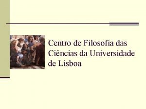 Centro de Filosofia das Cincias da Universidade de