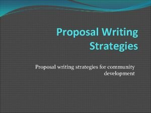 Proposal Writing Strategies Proposal writing strategies for community