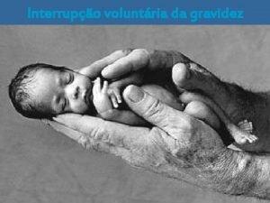 Interrupo voluntria da gravidez Objectivos Dar a conhecer