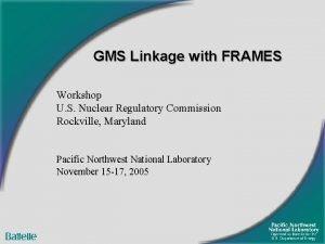 GMS Linkage with FRAMES Workshop U S Nuclear