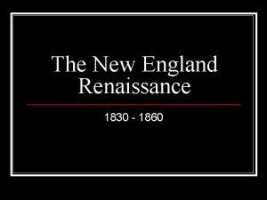 The New England Renaissance 1830 1860 ROMANTICISM A