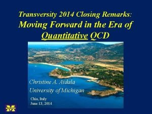 Transversity 2014 Closing Remarks Moving Forward in the
