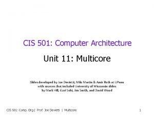 CIS 501 Computer Architecture Unit 11 Multicore Slides