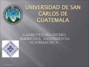 UNIVERSIDAD DE SAN CARLOS DE GUATEMALA A AGRICULTURA