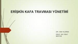 ERKN KAFA TRAVMASI YNETM DR CEM YILDIRIM PROF