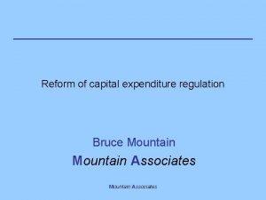 Reform of capital expenditure regulation Bruce Mountain Associates