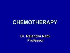 CHEMOTHERAPY Dr Rajendra Nath Professor CHEMOTHERAPY The term