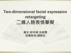 Twodimensional facial expression retargeting Job assignment Radial Basis