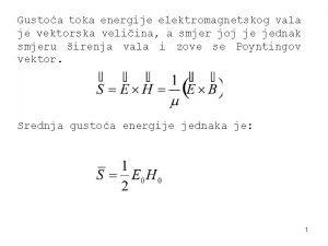 Gustoa toka energije elektromagnetskog vala je vektorska veliina