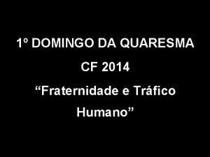 1 DOMINGO DA QUARESMA CF 2014 Fraternidade e