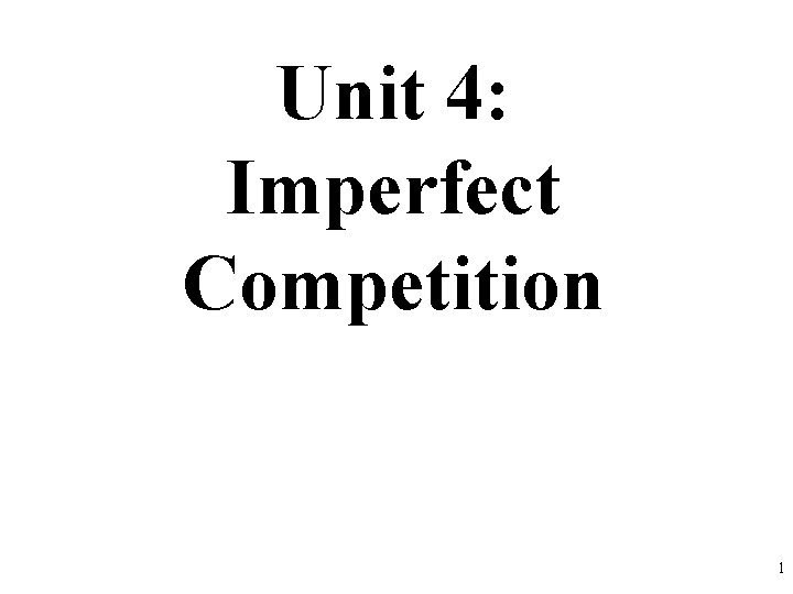 Unit 4 Imperfect Competition 1 Monopoly 2 Characteristics
