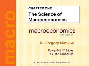 macro CHAPTER ONE The Science of Macroeconomics macroeconomics