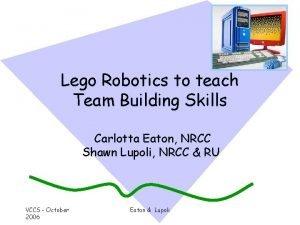 Lego Robotics to teach Team Building Skills Carlotta