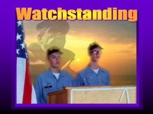 Purpose of Watchstanding Provide Security 6 4 Provide