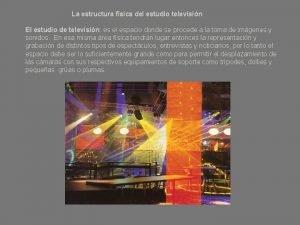 La estructura fsica del estudio televisin El estudio