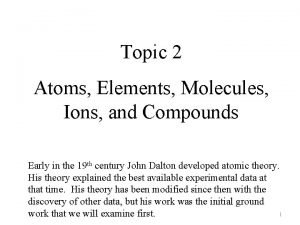 Topic 2 Atoms Elements Molecules Ions and Compounds