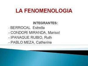 LA FENOMENOLOGIA INTEGRANTES BERROCAL Estrella CONDORI MIRANDA Marisol