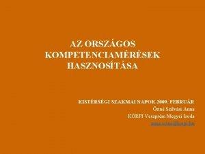 AZ ORSZGOS KOMPETENCIAMRSEK HASZNOSTSA KISTRSGI SZAKMAI NAPOK 2009