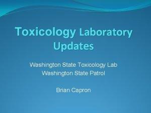 Toxicology Laboratory Updates Washington State Toxicology Lab Washington