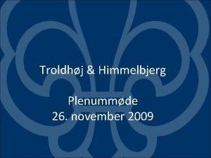 Troldhj Himmelbjerg Plenummde 26 november 2009 Arbejdsgruppen Dorthe