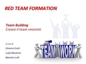 RED TEAM FORMATION Team Building Creare il team