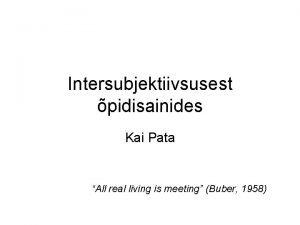 Intersubjektiivsusest pidisainides Kai Pata All real living is