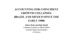 ACCOUNTING FOR COINCIDENT GROWTH COLLAPSES BRAZIL AND MEXICO