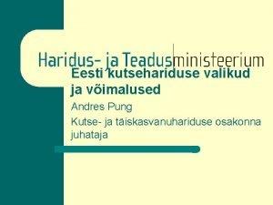 Eesti kutsehariduse valikud ja vimalused Andres Pung Kutse