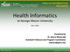 HEALTH INFORMATICS PROGRAM Health Informatics at George Mason