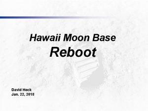Hawaii Moon Base Reboot David Heck Jan 22