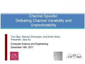 Channel Spoofer Defeating Channel Variability and Unpredictability Yue