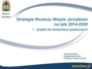 Miasto Jarosaw Strategia Rozwoju Miasta Jarosawia na lata