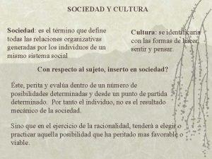 SOCIEDAD Y CULTURA Sociedad es el trmino que