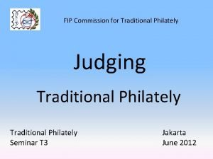 FIP Commission for Traditional Philately Judging Traditional Philately