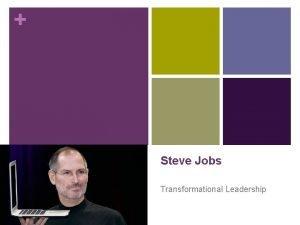 Steve Jobs Transformational Leadership IDEALIZED INFLUENCE n Jobs