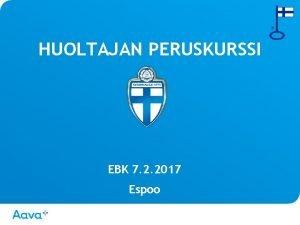 HUOLTAJAN PERUSKURSSI EBK 7 2 2017 Espoo ORTOFYSIO