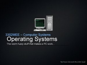 3302 MEE Computer Systems Operating Systems The warm