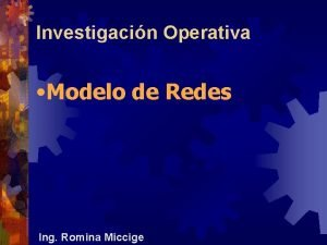 Investigacin Operativa Modelo de Redes Ing Romina Miccige