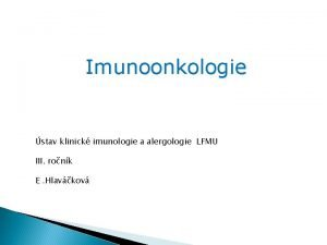 Imunoonkologie stav klinick imunologie a alergologie LFMU III
