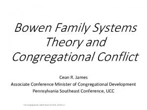 Bowen Family Systems Theory and Congregational Conflict Cean